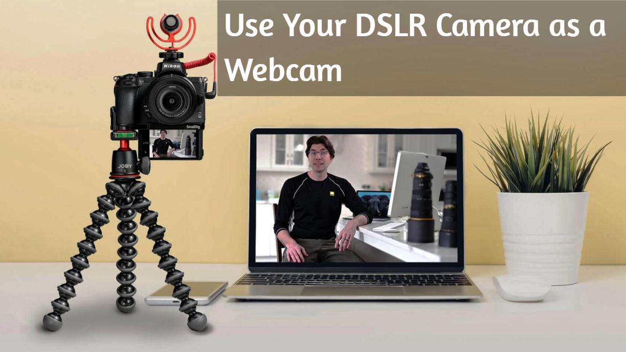 Use your DSLR camera as a webcam